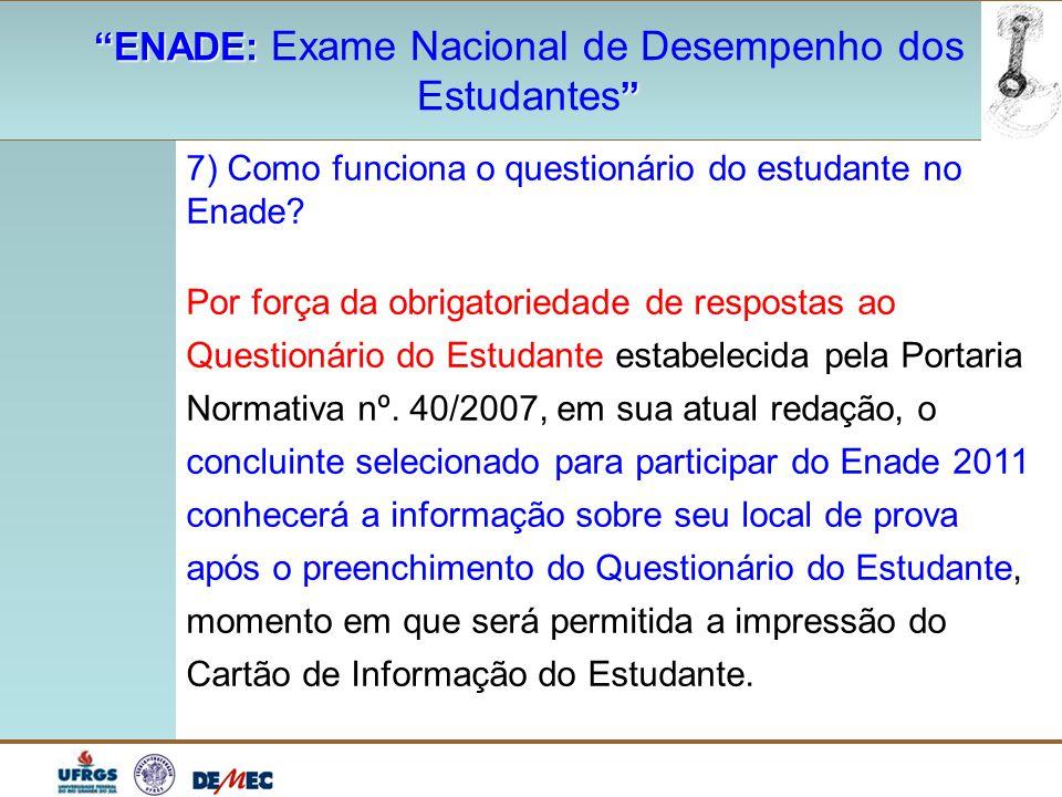 """""""ENADE: """"ENADE: Exame Nacional de Desempenho dos """" Estudantes """" 7) Como funciona o questionário do estudante no Enade? Por força da obrigatoriedade de"""