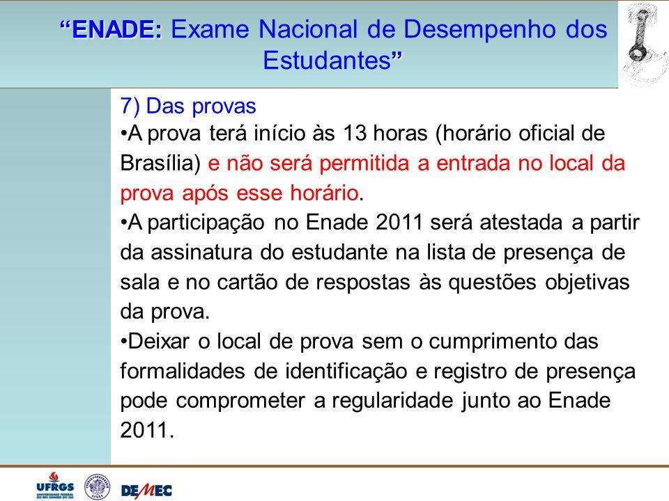 """""""ENADE: """"ENADE: Exame Nacional de Desempenho dos """" Estudantes """" 7) Das provas A prova terá início às 13 horas (horário oficial de Brasília) e não será"""