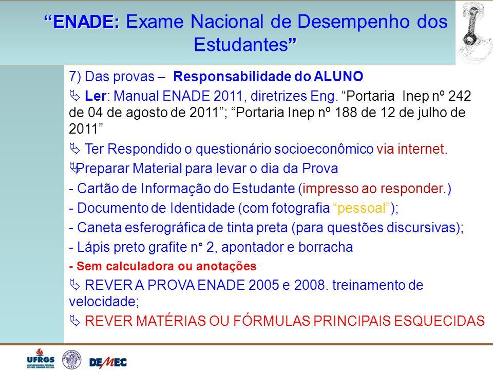 """""""ENADE: """"ENADE: Exame Nacional de Desempenho dos """" Estudantes """" 7) Das provas – Responsabilidade do ALUNO  Ler: Manual ENADE 2011, diretrizes Eng. """"P"""