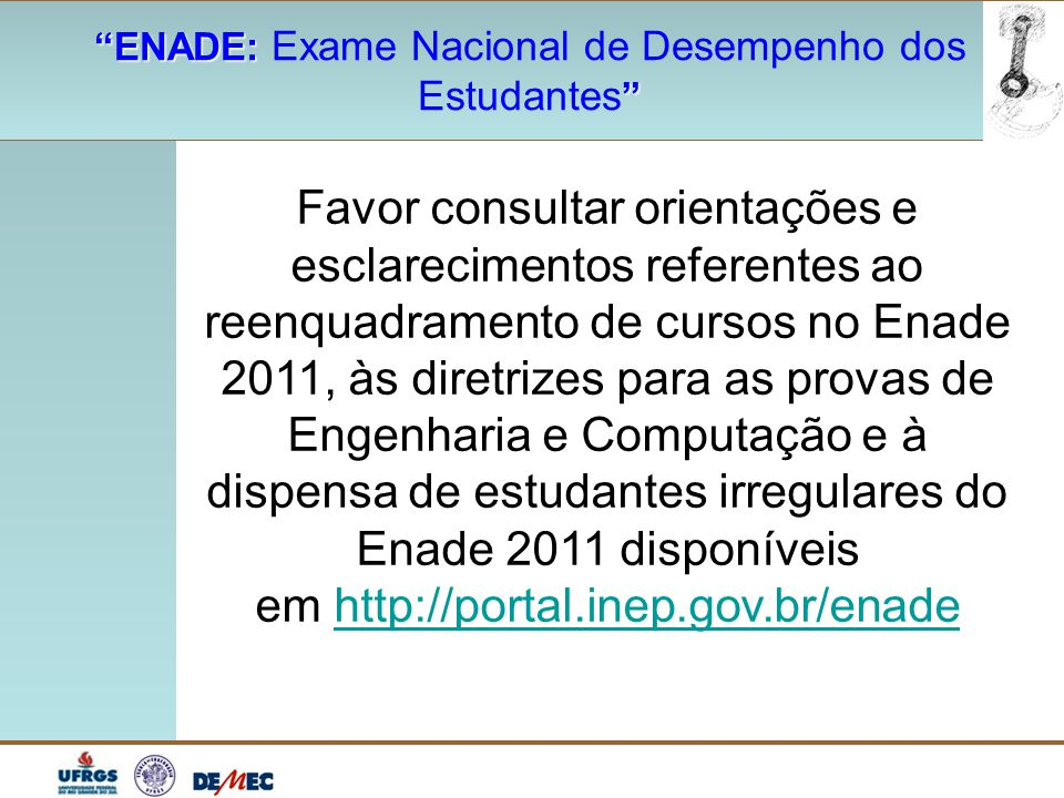 """""""ENADE: """"ENADE: Exame Nacional de Desempenho dos """" Estudantes """" Favor consultar orientações e esclarecimentos referentes ao reenquadramento de cursos"""