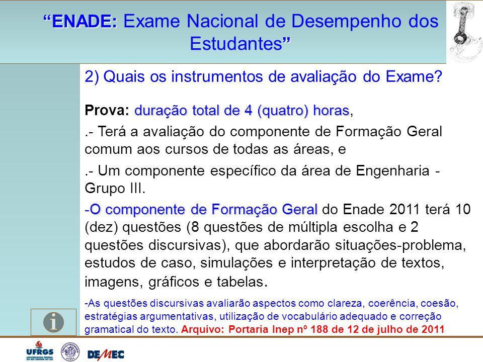 """""""ENADE: """"ENADE: Exame Nacional de Desempenho dos """" Estudantes """" 2) Quais os instrumentos de avaliação do Exame? duração total de 4 (quatro) horas Prov"""