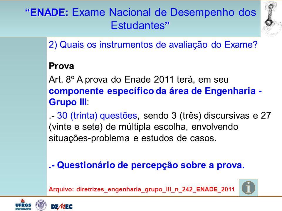 """""""ENADE: """"ENADE: Exame Nacional de Desempenho dos """" Estudantes """" 2) Quais os instrumentos de avaliação do Exame? Prova Art. 8º A prova do Enade 2011 te"""