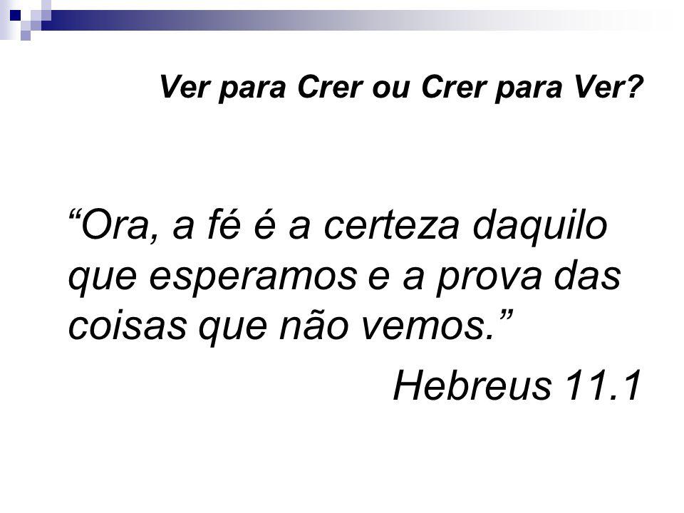 Ver para Crer ou Crer para Ver.
