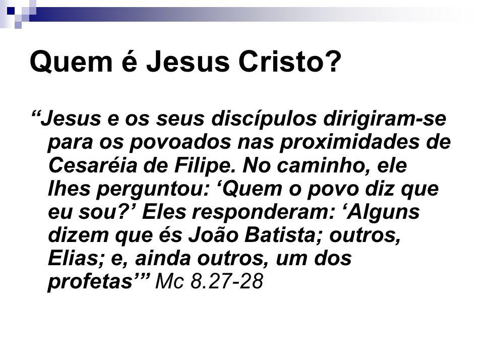 Quem é Jesus Cristo. 'E vocês?', perguntou ele.