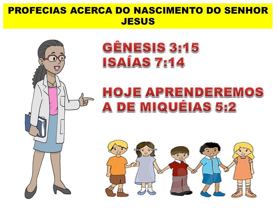 PROFECIAS ACERCA DO NASCIMENTO DO SENHOR JESUS