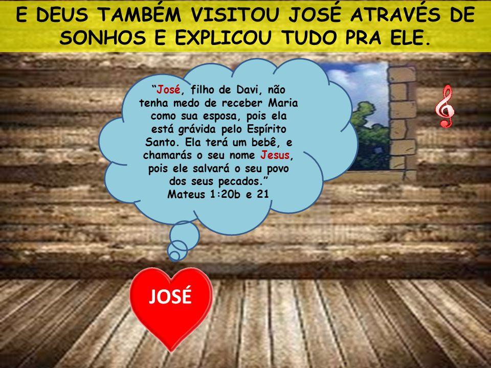 """E DEUS TAMBÉM VISITOU JOSÉ ATRAVÉS DE SONHOS E EXPLICOU TUDO PRA ELE. JOSÉ """"José, filho de Davi, não tenha medo de receber Maria como sua esposa, pois"""