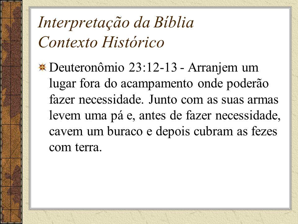 Interpretação da Bíblia Contexto Histórico Deuteronômio 23:12-13 - Arranjem um lugar fora do acampamento onde poderão fazer necessidade.
