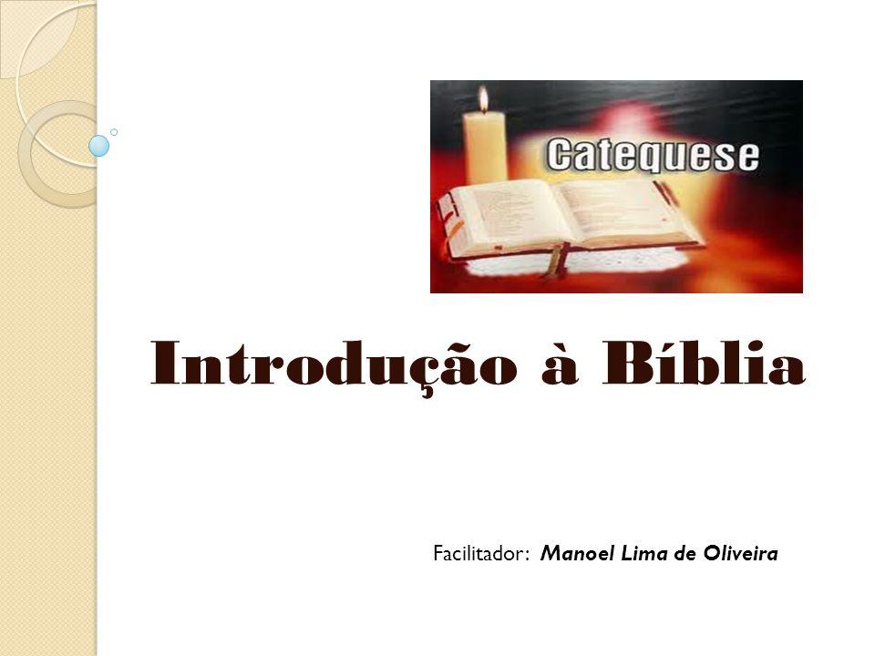 Introdução à Bíblia Facilitador: Manoel Lima de Oliveira