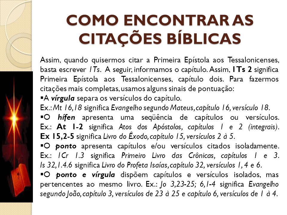 COMO ENCONTRAR AS CITAÇÕES BÍBLICAS Assim, quando quisermos citar a Primeira Epístola aos Tessalonicenses, basta escrever 1Ts. A seguir, informamos o