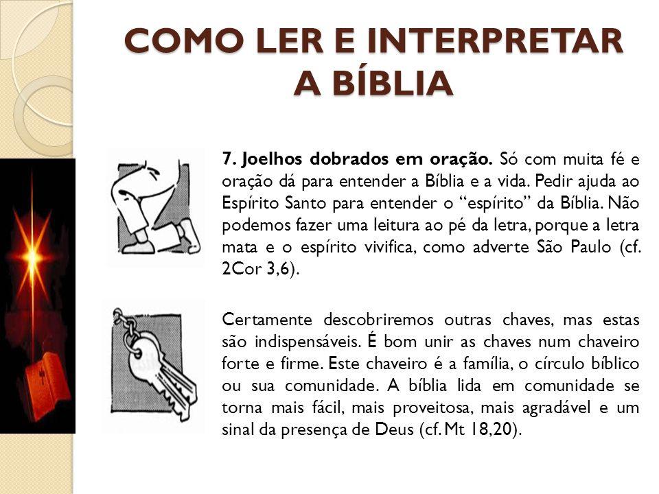 COMO LER E INTERPRETAR A BÍBLIA 7. Joelhos dobrados em oração. Só com muita fé e oração dá para entender a Bíblia e a vida. Pedir ajuda ao Espírito Sa