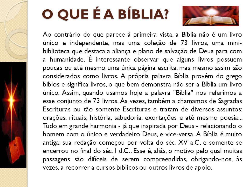 O QUE É A BÍBLIA? Ao contrário do que parece à primeira vista, a Bíblia não é um livro único e independente, mas uma coleção de 73 livros, uma mini- b