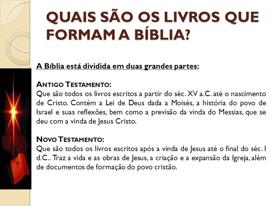 QUAIS SÃO OS LIVROS QUE FORMAM A BÍBLIA? A Bíblia está dividida em duas grandes partes: A NTIGO T ESTAMENTO : Que são todos os livros escritos a parti