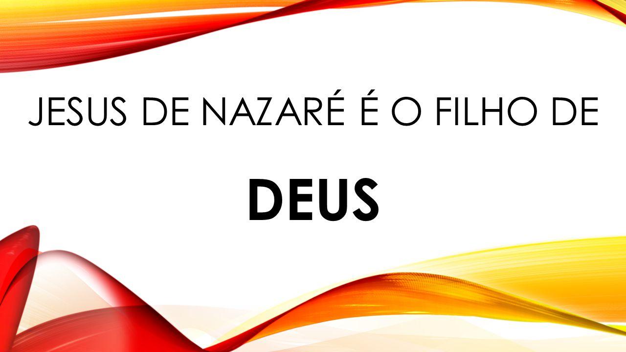 JESUS DE NAZARÉ É O FILHO DE DEUS