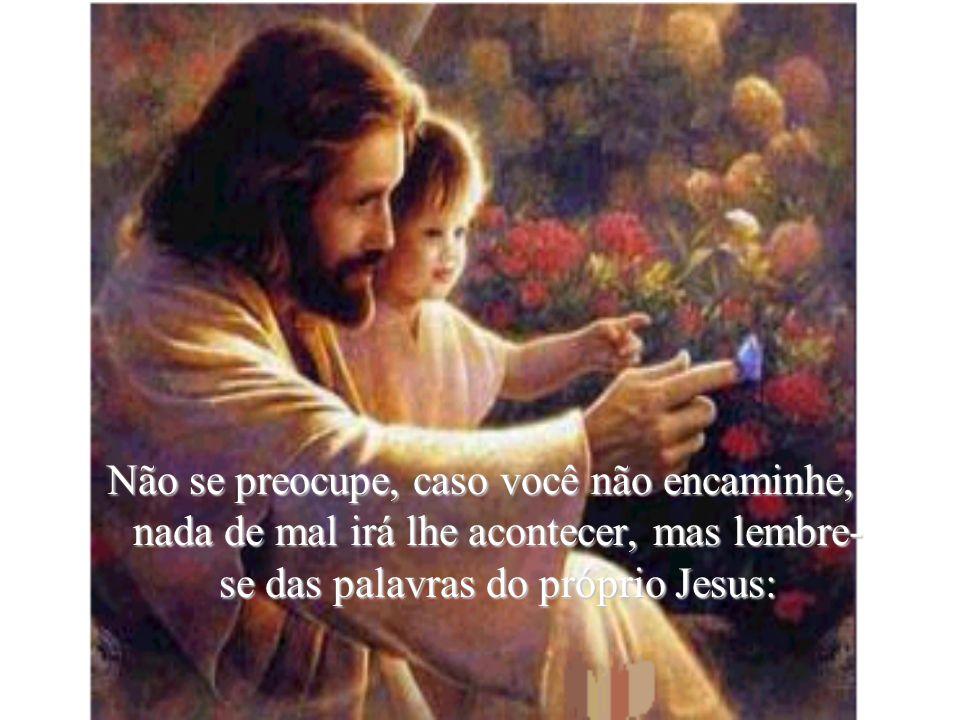 Mas, caso você não acredite na presença constante de Jesus, pode apagar, como se nunca o tivesse lido. Como se essa mensagem não tivesse lhe tocado o
