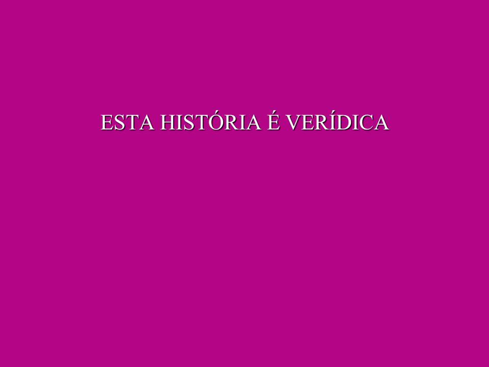ESTA HISTÓRIA É VERÍDICA