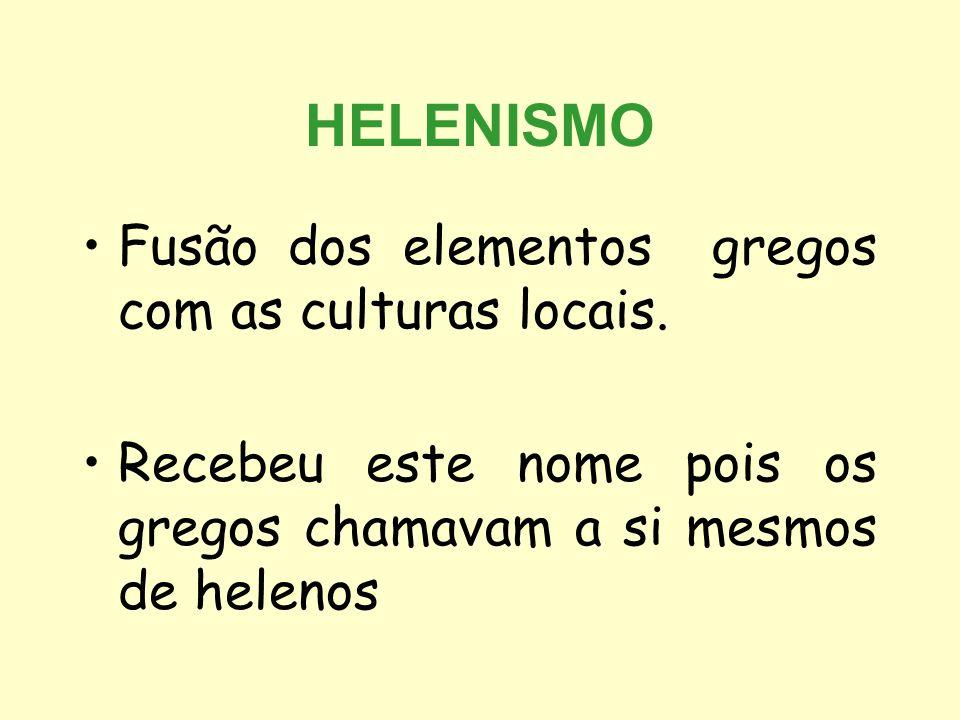 HELENISMO Fusão dos elementos gregos com as culturas locais.