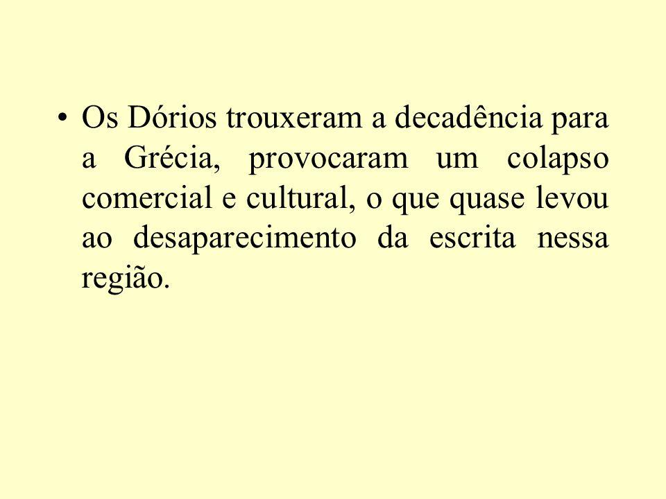 Os Dórios trouxeram a decadência para a Grécia, provocaram um colapso comercial e cultural, o que quase levou ao desaparecimento da escrita nessa região.