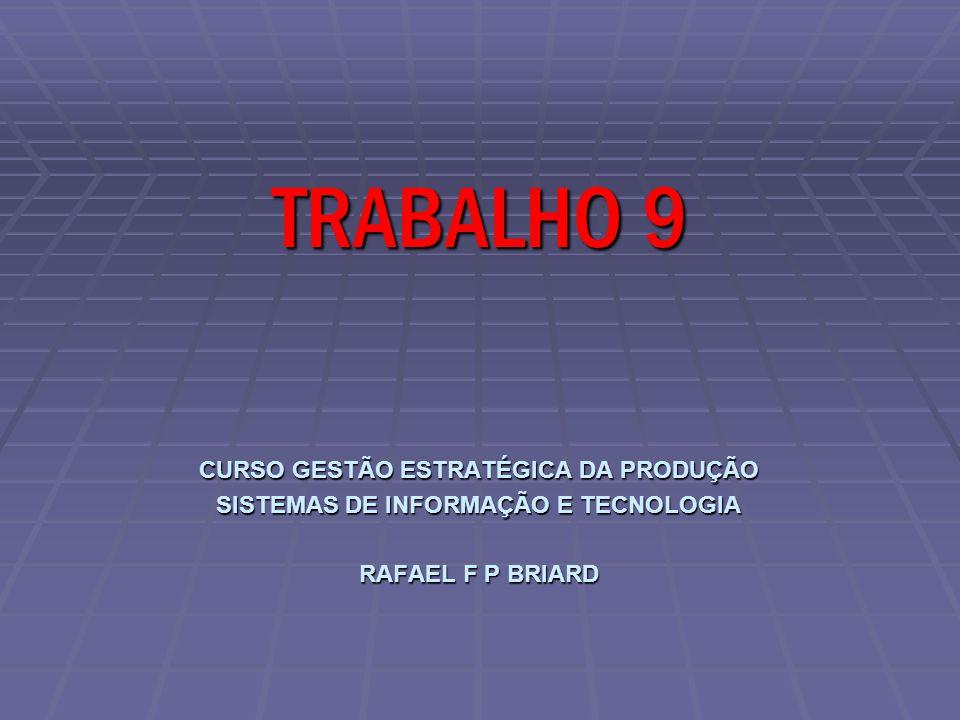 CURSO GESTÃO ESTRATÉGICA DA PRODUÇÃO SISTEMAS DE INFORMAÇÃO E TECNOLOGIA RAFAEL F P BRIARD TRABALHO 9