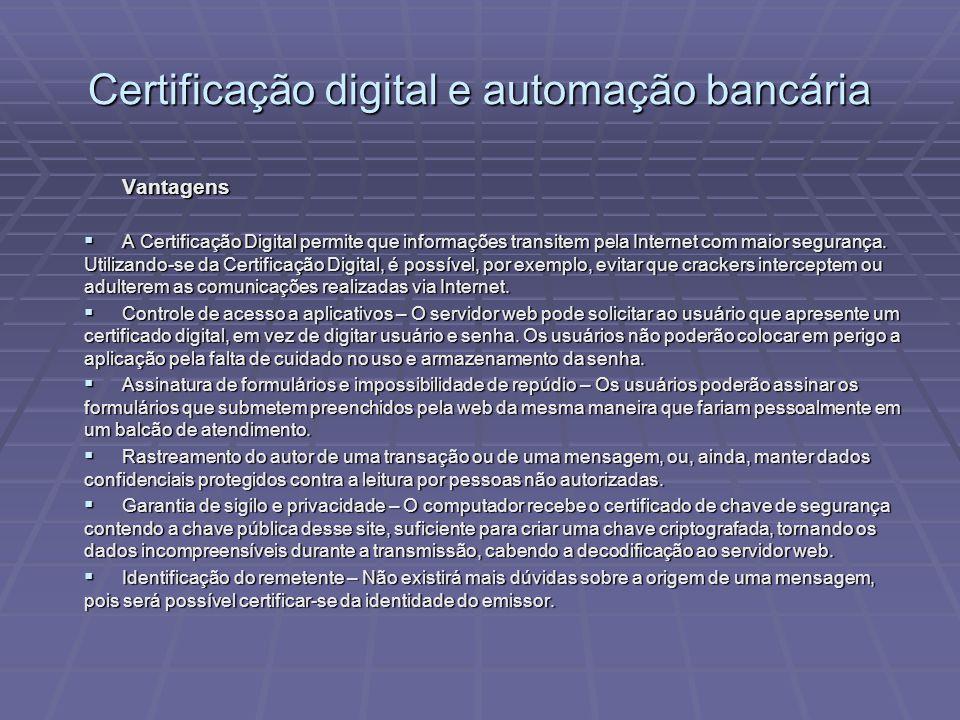 Vantagens  A Certificação Digital permite que informações transitem pela Internet com maior segurança.
