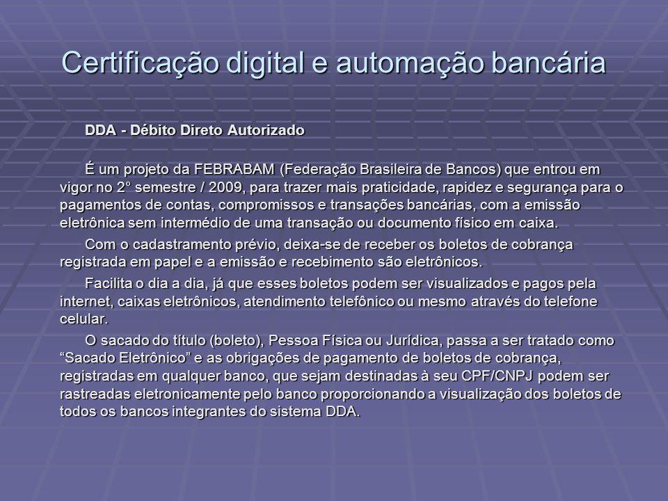 DDA - Débito Direto Autorizado É um projeto da FEBRABAM (Federação Brasileira de Bancos) que entrou em vigor no 2° semestre / 2009, para trazer mais praticidade, rapidez e segurança para o pagamentos de contas, compromissos e transações bancárias, com a emissão eletrônica sem intermédio de uma transação ou documento físico em caixa.