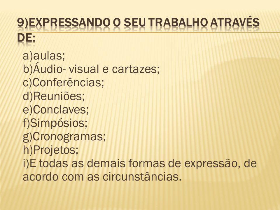 a)aulas; b)Áudio- visual e cartazes; c)Conferências; d)Reuniões; e)Conclaves; f)Simpósios; g)Cronogramas; h)Projetos; i)E todas as demais formas de ex