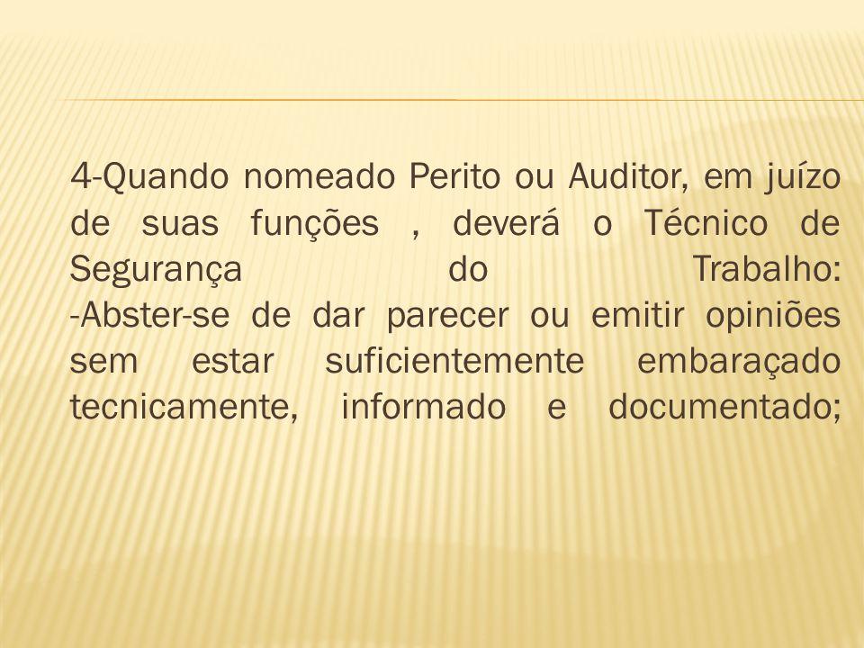 4-Quando nomeado Perito ou Auditor, em juízo de suas funções, deverá o Técnico de Segurança do Trabalho: -Abster-se de dar parecer ou emitir opiniões