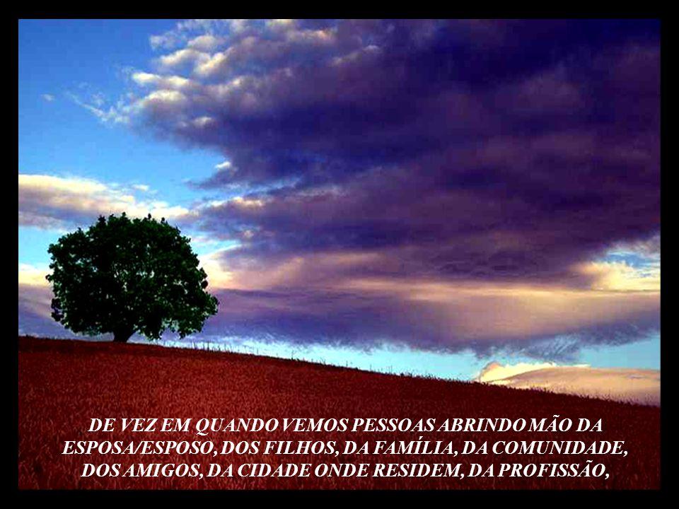 ÀS VEZES, DESPREZAMOS AS COISAS BOAS QUE POSSUÍMOS E VAMOS ATRÁS DA MIRAGEM DE FALSOS TESOUROS.
