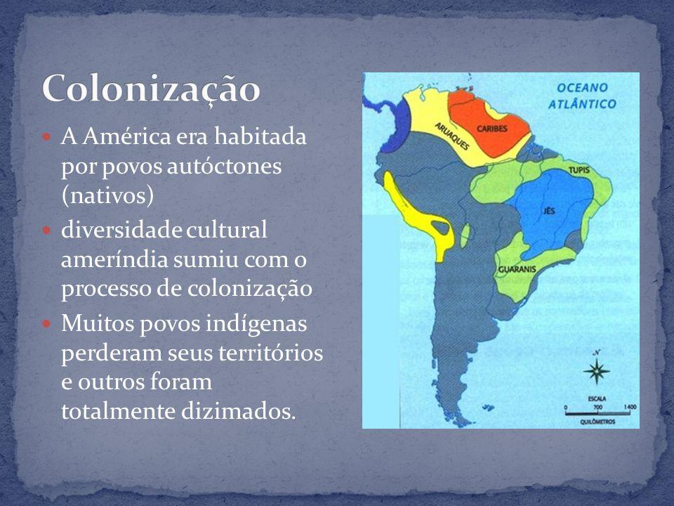A América era habitada por povos autóctones (nativos) diversidade cultural ameríndia sumiu com o processo de colonização Muitos povos indígenas perderam seus territórios e outros foram totalmente dizimados.