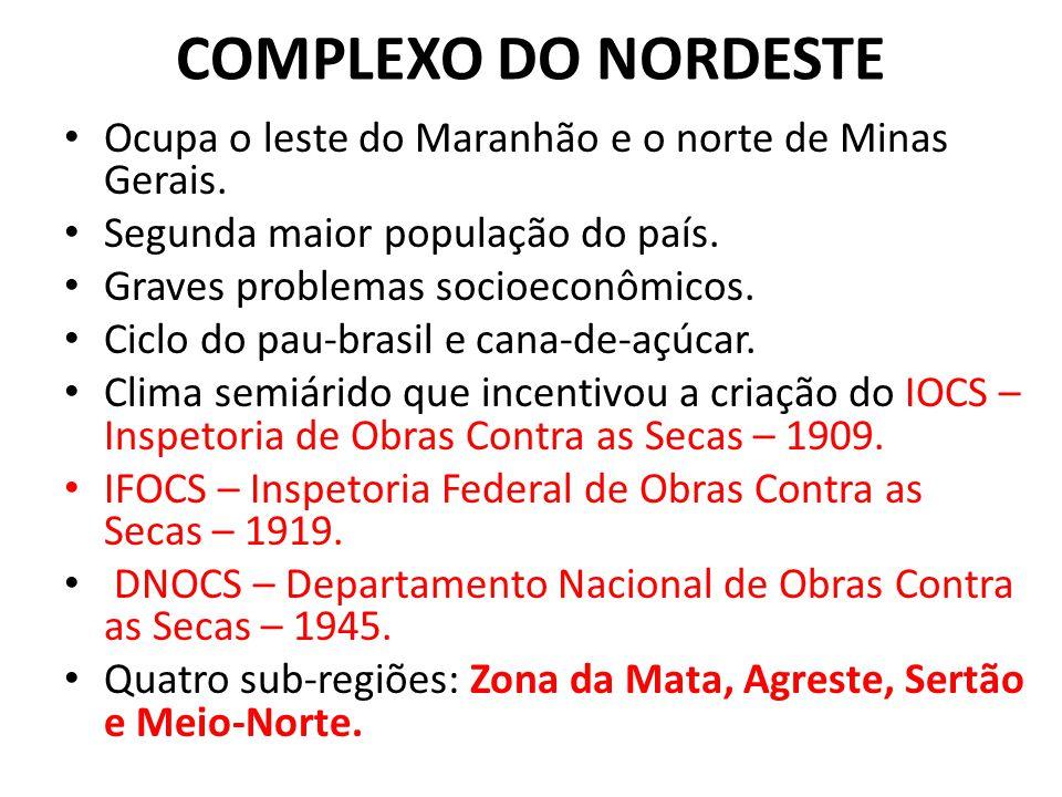 COMPLEXO DO NORDESTE Ocupa o leste do Maranhão e o norte de Minas Gerais.