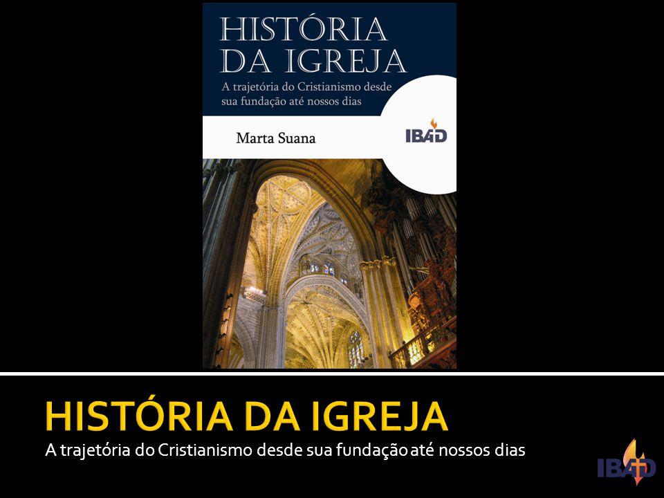 IBAD – PINDAMONHANGABA/SP  Antes mesmo de terminar o primeiro século, a Igreja Cristã enfrentou diversas perseguições.