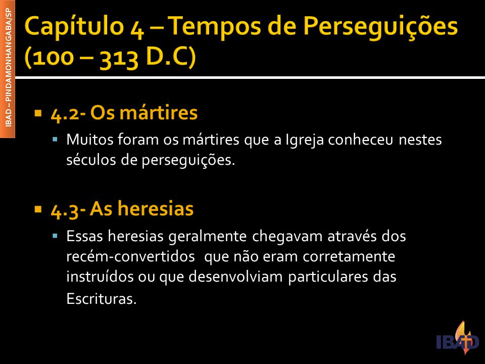 IBAD – PINDAMONHANGABA/SP  4.2- Os mártires  Muitos foram os mártires que a Igreja conheceu nestes séculos de perseguições.