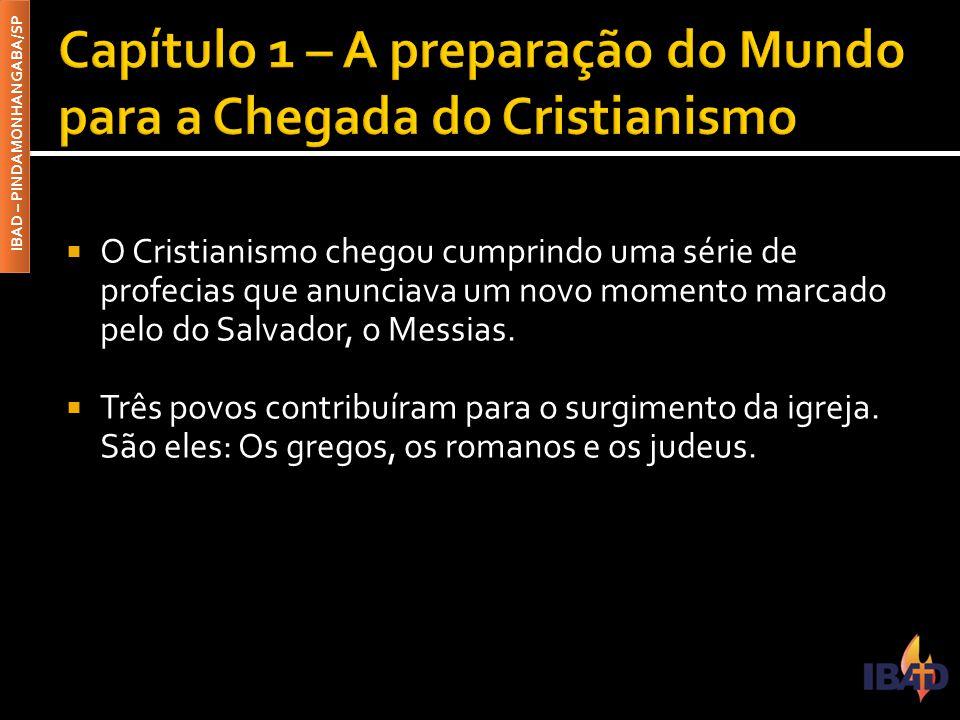 IBAD – PINDAMONHANGABA/SP  O Cristianismo chegou cumprindo uma série de profecias que anunciava um novo momento marcado pelo do Salvador, o Messias.
