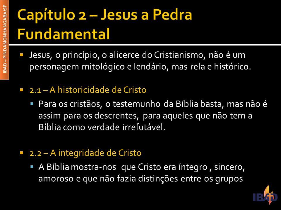IBAD – PINDAMONHANGABA/SP  Jesus, o princípio, o alicerce do Cristianismo, não é um personagem mitológico e lendário, mas rela e histórico.