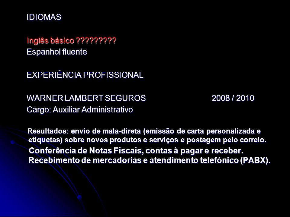 IDIOMAS IDIOMAS Inglês básico ????????? Inglês básico ????????? Espanhol fluente Espanhol fluente EXPERIÊNCIA PROFISSIONAL EXPERIÊNCIA PROFISSIONAL WA