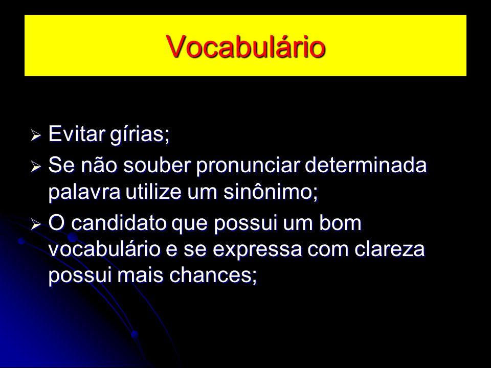 Vocabulário  Evitar gírias;  Se não souber pronunciar determinada palavra utilize um sinônimo;  O candidato que possui um bom vocabulário e se expr