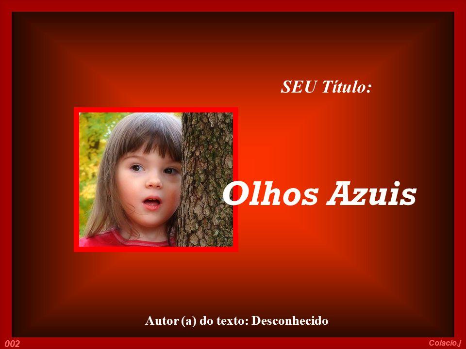 Autor (a) do texto: Desconhecido 002 Colacio.j SEU Título: Olhos Azuis