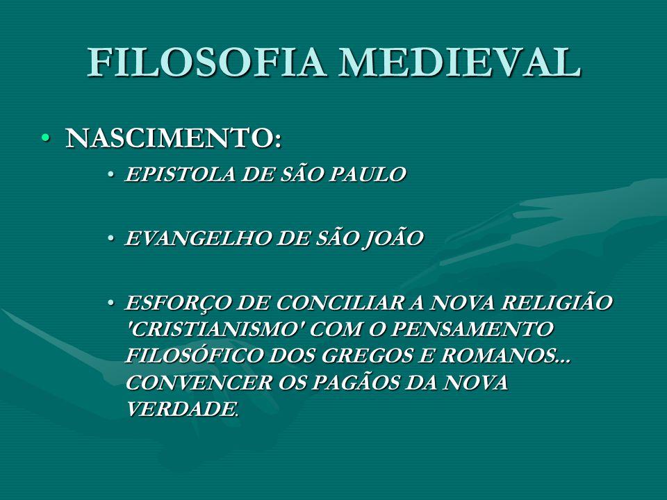FILOSOFIA MEDIEVAL NASCIMENTO:NASCIMENTO: EPISTOLA DE SÃO PAULOEPISTOLA DE SÃO PAULO EVANGELHO DE SÃO JOÃOEVANGELHO DE SÃO JOÃO ESFORÇO DE CONCILIAR A NOVA RELIGIÃO CRISTIANISMO COM O PENSAMENTO FILOSÓFICO DOS GREGOS E ROMANOS...