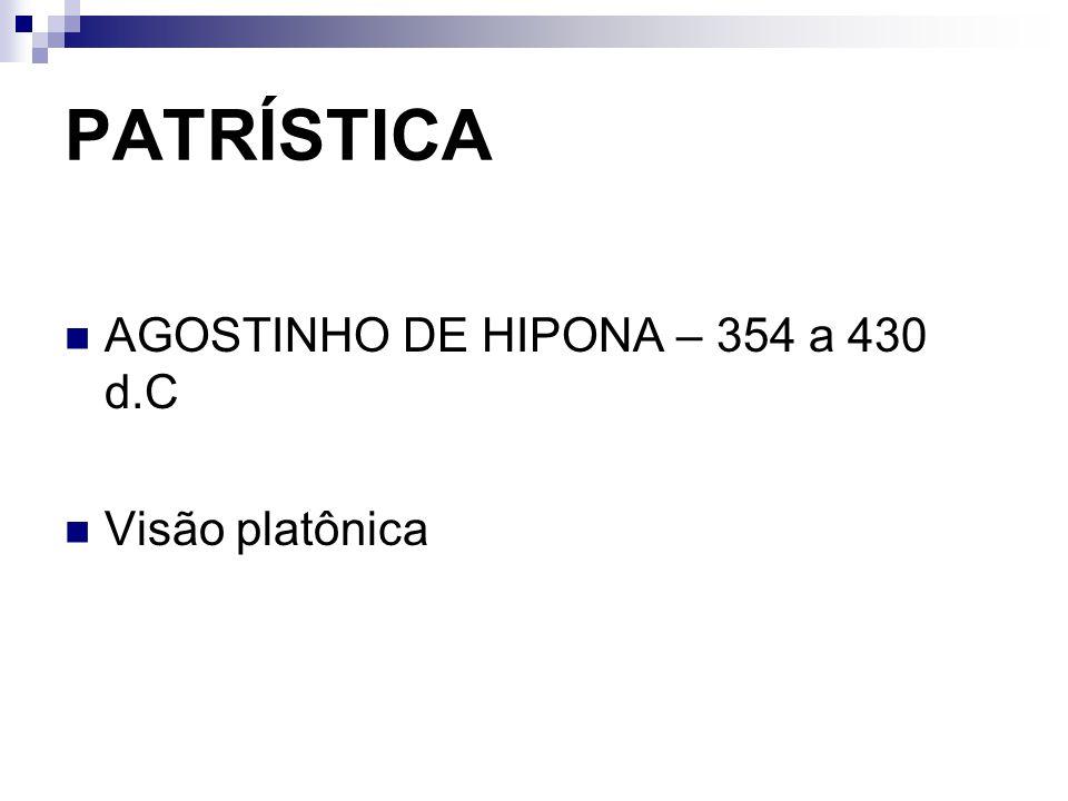 PATRÍSTICA AGOSTINHO DE HIPONA – 354 a 430 d.C Visão platônica