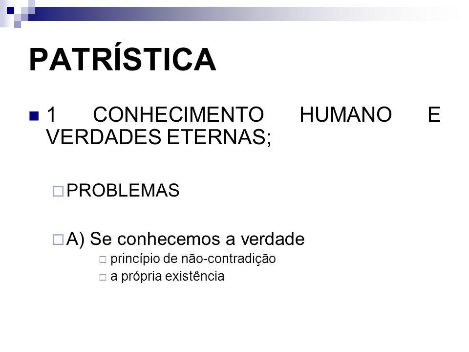 PATRÍSTICA 1 CONHECIMENTO HUMANO E VERDADES ETERNAS;  PROBLEMAS  A) Se conhecemos a verdade  princípio de não-contradição  a própria existência