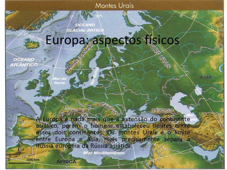 Europa: aspectos físicos A Europa é nada mais que a extensão do continente asiático, porém o homem estabeleceu limites entre esses dois continentes.