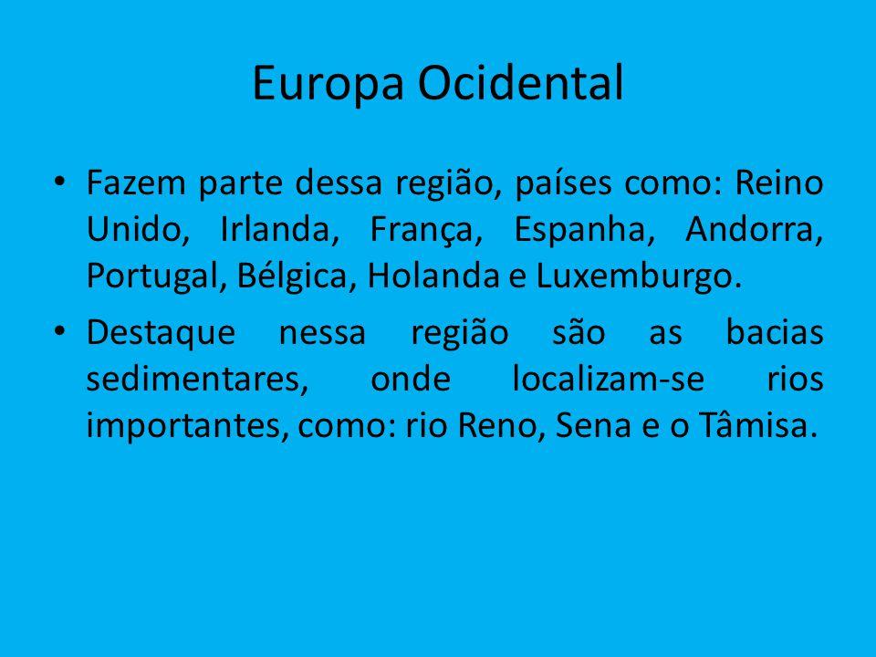 Europa Ocidental Fazem parte dessa região, países como: Reino Unido, Irlanda, França, Espanha, Andorra, Portugal, Bélgica, Holanda e Luxemburgo.