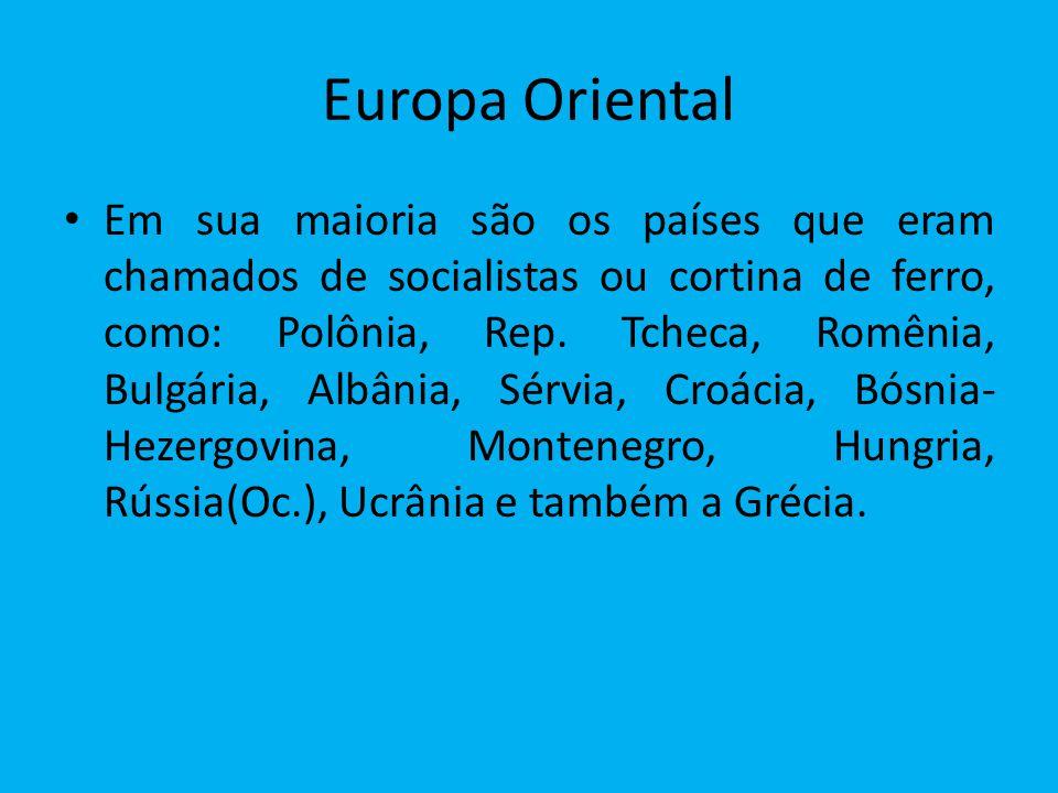 Europa Oriental Em sua maioria são os países que eram chamados de socialistas ou cortina de ferro, como: Polônia, Rep.