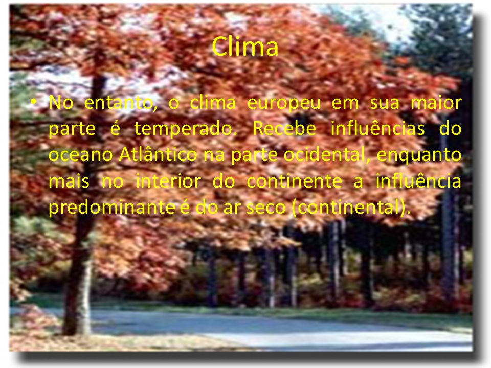 Clima No entanto, o clima europeu em sua maior parte é temperado.
