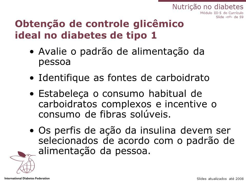 Nutrição no diabetes Módulo III-5 do Currículo Slide ‹nº› de 59 Slides atualizados até 2008 Controle dietético da diabetes de tipo 1