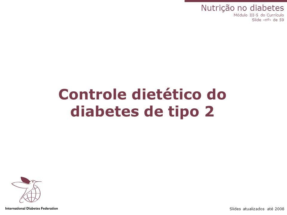 Nutrição no diabetes Módulo III-5 do Currículo Slide ‹nº› de 59 Slides atualizados até 2008 Selecionar a insulina adequada para o indivíduo e seu padrão alimentar Padrão alimentar Número de injeções e o tipo de insulina 3/4 refeições: café-da- manhã, almoço leve, lanche e jantar 2-3 por dia: insulina de ação rápida/curta e intermediária antes do café-da-manhã; insulina de ação rápida/curta para a merenda e mistura de insulina de ação rápida/curta e intermediária antes do jantar ou um análogo de longa ação 1-2/dia e 3-4 de ação rápida.