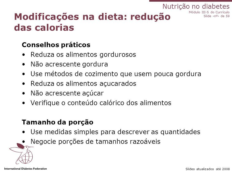 Nutrição no diabetes Módulo III-5 do Currículo Slide ‹nº› de 59 Slides atualizados até 2008 Obtenção de controle glicêmico ideal e redução de risco ca