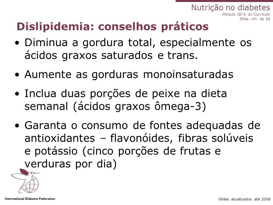 Nutrição no diabetes Módulo III-5 do Currículo Slide ‹nº› de 59 Slides atualizados até 2008 Influência da dieta na dislipidemia O consumo elevado de g