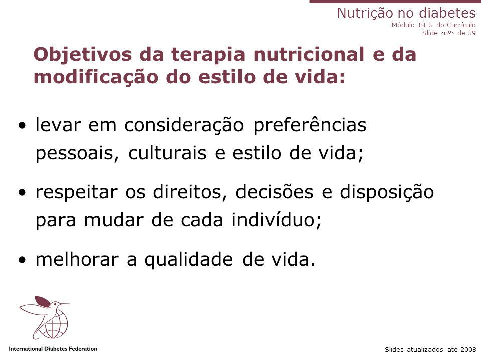 Nutrição no diabetes Módulo III-5 do Currículo Slide ‹nº› de 59 Slides atualizados até 2008 Objetivos da modificação da dieta e do estilo de vida: con