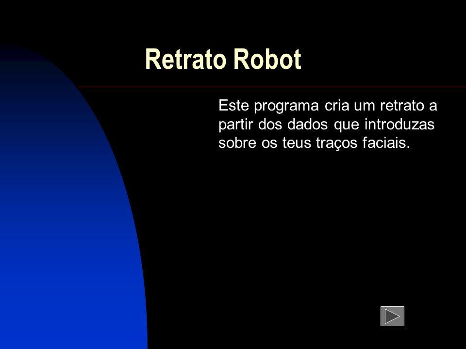 Retrato Robot Este programa cria um retrato a partir dos dados que introduzas sobre os teus traços faciais.