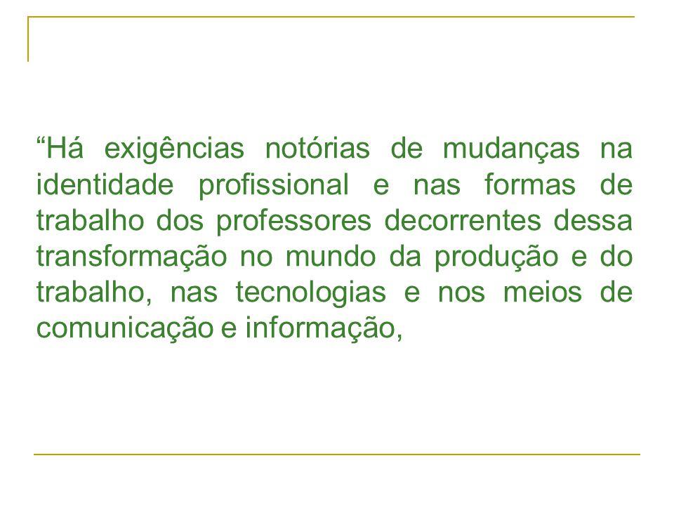 nos paradigmas do conhecimento, nas formas de exercício da cidadania, nos objetivos da formação que articulam aspectos cognitivos, sociais, afetivos, estéticos. (p.35) LIBÂNEO, J.C.